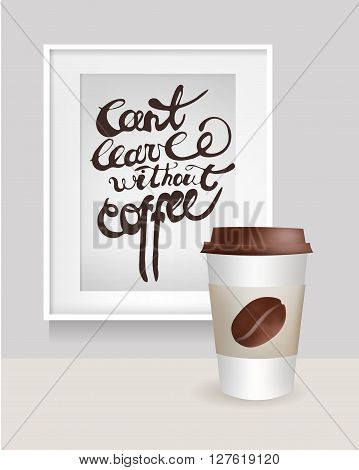 Realistic Frame with can't leave without coffee text. Coffee Cup with Bean. Vector Illustration.