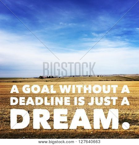 Inspirational Typographic Quote - A goal without a deadline is just a Dream!!
