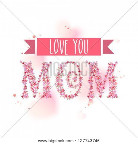 Creative text Mom, Made by beautiful flowers, Elegant greeting card design for Happy Mother's Day celebration.