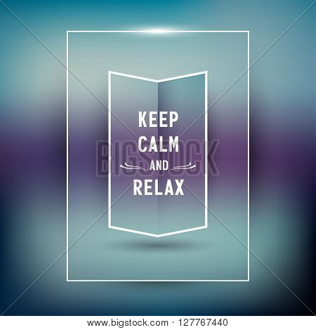 Keep calm and relax. Poster design for inspiration cards, motivational quote. Blurred background, gradient mesh. Vector