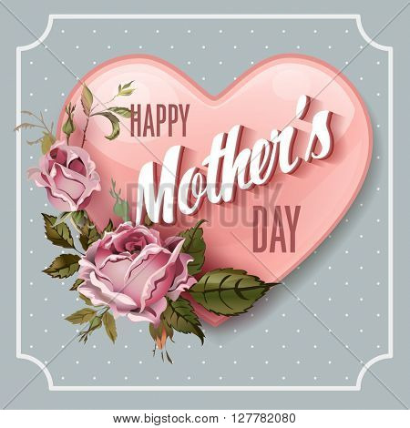 Happy Mothers Day. Holiday Festive  Illustration on polka dot background With Lettering And Vintage Ornate heart. Mothers day greeting card with retro styled roses. Shabby chic. Mothers Day.