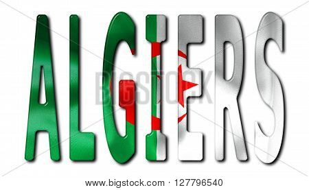 Algiers word with a bevelled Algeria flag texture on an isolated white background with a clipping path with and without shadows