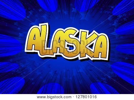 Alaska - Comic book style word on comic book abstract background.