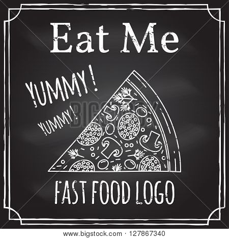 Eat me. Elements on the theme of the restaurant business.  Chalk drawing on a blackboard. Logo, branding,  logotype,  badge  with a  slice of pizza.  Fast food symbol. Vector illustration.