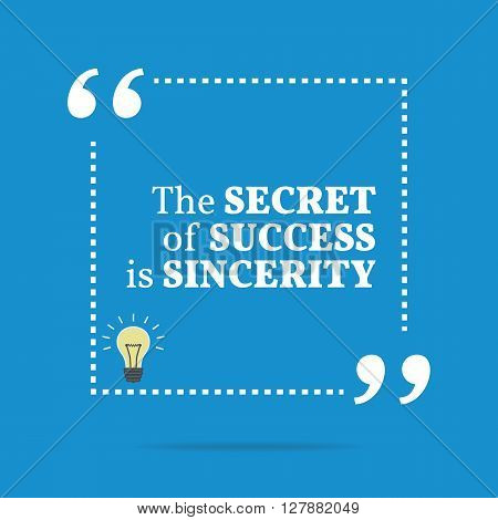 Inspirational Motivational Quote. The Secret Of Success Is Sincerity.