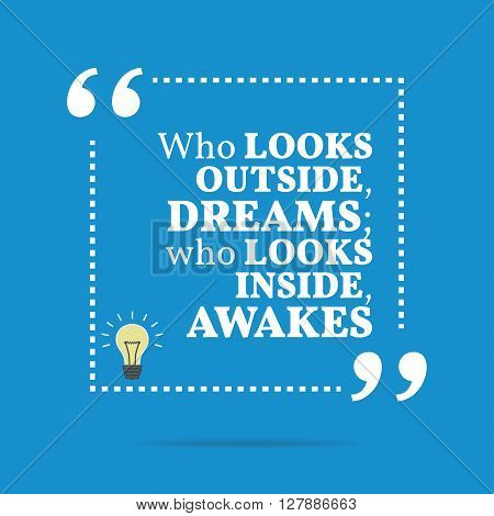 Inspirational Motivational Quote. Who Looks Outside, Dreams; Who Looks Inside, Awakes.