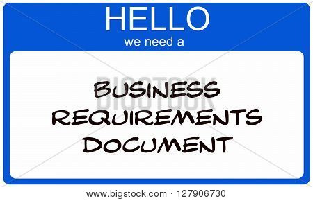 Hello We Need A Business Requirments Document Blue Name Tag