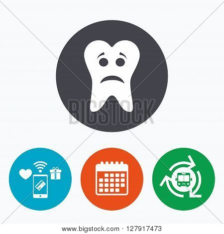 Tooth sad face sign icon. Aching tooth symbol. Unhealthy teeth. Mobile payments, calendar and wifi icons. Bus shuttle.