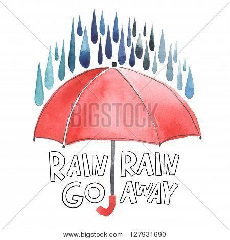 Watercolor red umbrella under rain. Stylized blue grey drops. Lettering with words Rain-rain go away. Original watercolor illustration.