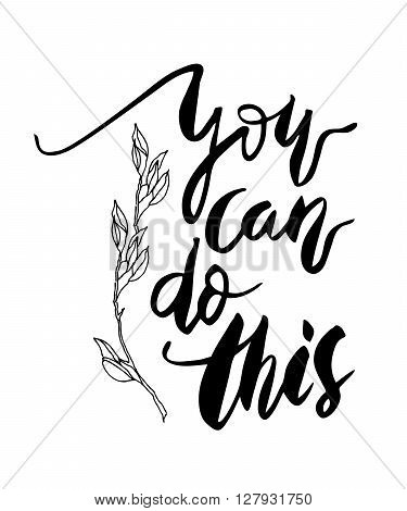Inspirational quote You Can Do This. Hand drawn modern brush calligraphy. Vector lettering art. Ink illustration. Isolated on white background.