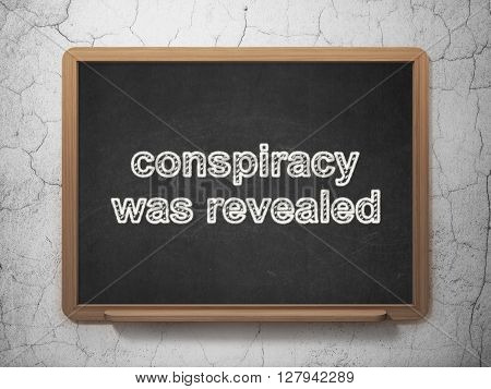 Politics concept: text Conspiracy Was Revealed on Black chalkboard on grunge wall background, 3D rendering