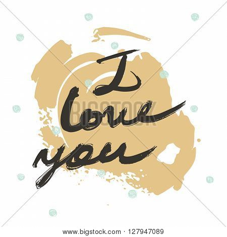 Hand drawn lettering with words I love you. Made with liquid ink and brush in freehand style. Vector isolated on white illustration perfect for cards and print. Simple dotted white backdrop nice colors