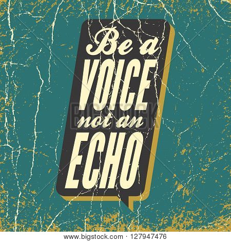 Inspirational Quote. Be A Voice, Not An Echo. Wise, Inspirational Saying On Grunge Background.