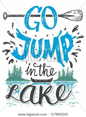 Go jump in the lake. Lake house decor sign in vintage style. Lake sign for rustic wall decor. Lakeside living cabin cottage hand-lettering quote. Vintage typography illustration isolation on white