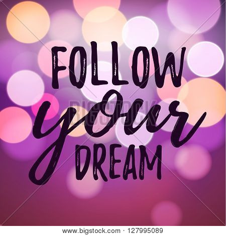 Dream inspirational quote follow your dream. Typographic motivational quote. Lettering inspirational quote design for posters, t-shirts, advertisement. Dream motivational quote calligraphic design.