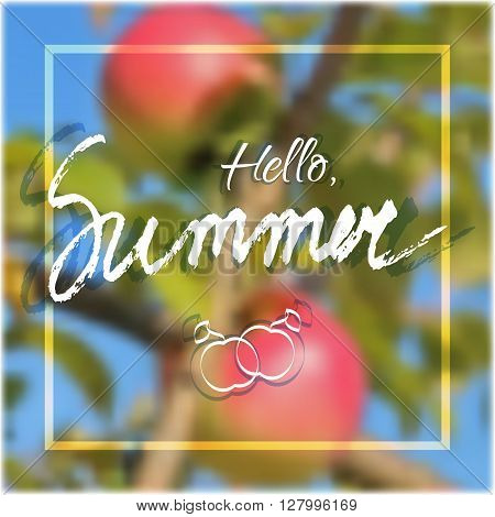Welcoming card with white hand written lettering Hello Summer on natural blurry background with ripe apples. Vector illustration