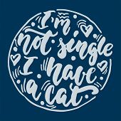 Im Not Single I Have A Cat - Hand Drawn Lettering Phrase For Animal Lovers On The Dark Blue Backgro poster