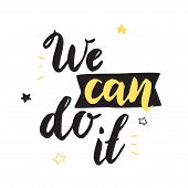 We Can Do It. Inspirational Poster. Vector Illustration With Handwritten Font. poster