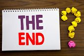 Conceptual Hand Writing Caption Inspiration Showing The End. Business Concept For End Finish Close W poster
