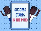 Conceptual Hand Writing Showing Success Starts In The Mind. Business Photo Text Have Positive Though poster