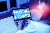 Conceptual Hand Writing Showing Moving Foward. Business Photo Text Towards A Point Move On Going Ahe poster