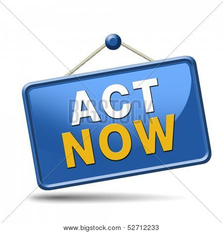 time to act and react. The time is now or never. Start the action.