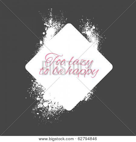 Conceptual illustration with the idiom Too Lazy To Be Happy in text in a square white frame on a black background