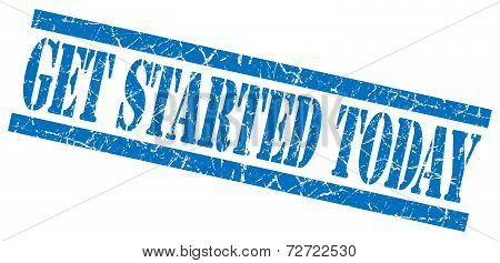 Get Started Today Blue Grungy Stamp On White Background