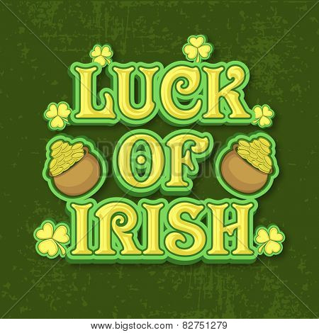 Happy St. Patrick's Day celebration with stylish text Luck Of Irish, clover leaves and gold coins earthenware on grungy background, can be used as poster or banner design.