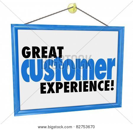 Great Customer Experience words on a hanging sign in the window of a store, company or business committed to quality service and client satisfaction