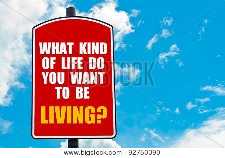 What Kind Of Life Do You Want To Be Living?