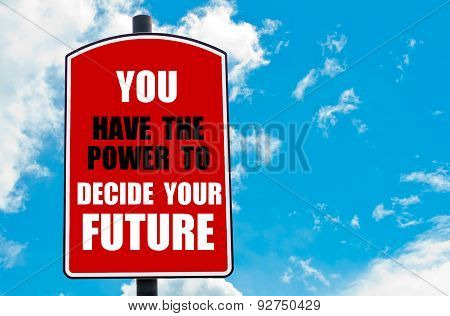 You Have The Power To Decide Your Future