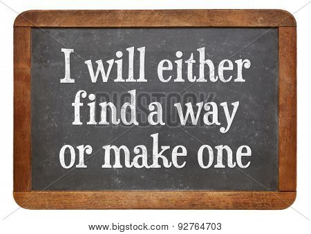 I will either find a way or make one - problem solving concept on a vintage slate blackboard