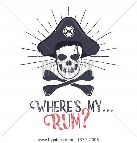Grunge and textured vintage label, retro tee design or badge with pirate skull, sun bursts and Where's my rum typography sign. T shirt print, logotype, hipster insignia. Vector illustration.