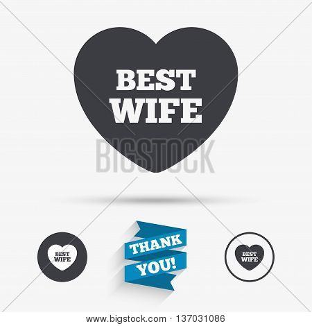 Best wife sign icon. Heart love symbol. Flat icons. Buttons with icons. Thank you ribbon. Vector