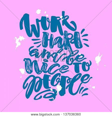 Work Hard And Be Nice To People.