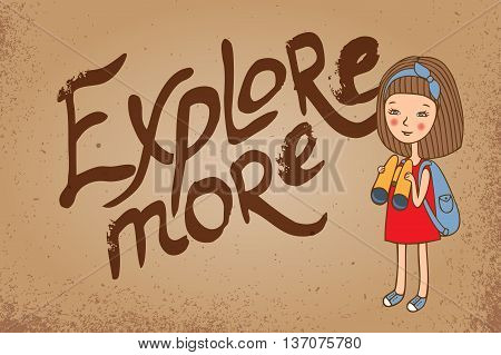 Card Explore more. The inscription on the weathered paper. Girl with backpack and binoculars. Sketch hand-drawn. Vector illustration in retro style.