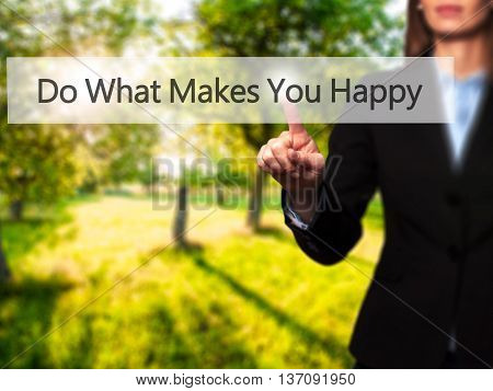 Do What Makes You Happy - Businesswoman Pressing High Tech  Modern Button On A Virtual Background