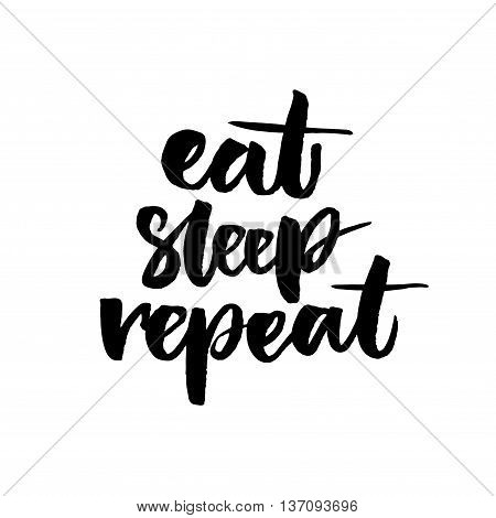 Eat, sleep, repeat. Funny phrase for posters and t-shirts. Brush lettering isolated on white background