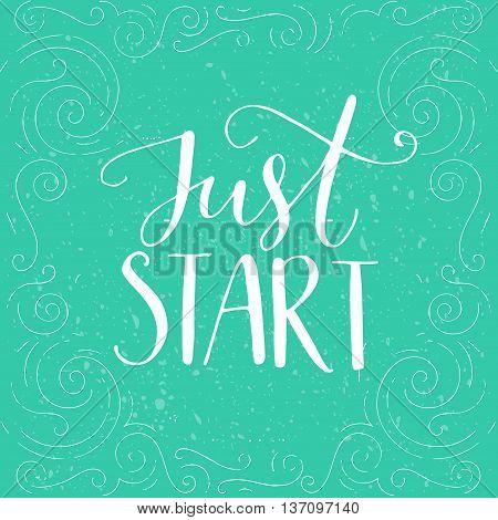Just start. Inspirational quote, modern lettering. Vector motivational poster