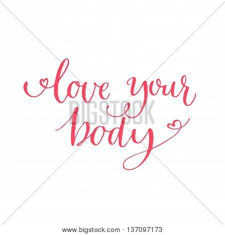 Love your body text. Motivational quote, modern calligraphy text for inspirational posters, cards and social media content. Pink phrase isolated on white background