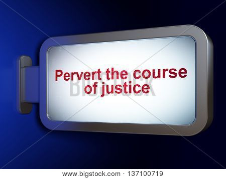 Law concept: Pervert the course Of Justice on advertising billboard background, 3D rendering