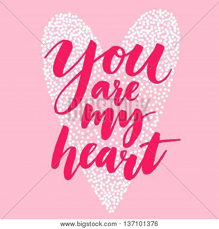 You are my heart. Valentines day quote, modern brush calligraphy and heart shape. Love confession, vector typography card.
