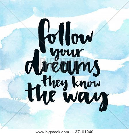 Follow your dreams, they know the way. Motivational quote, modern calligraphy at watercolor strokes texture.