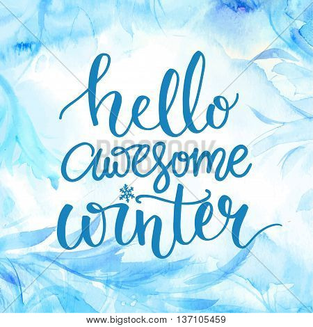Hello awesome winter. Typography banner with hand lettering, brush script at watercolor frost background. Winter season cards, december greetings for social media. Vector calligraphy,