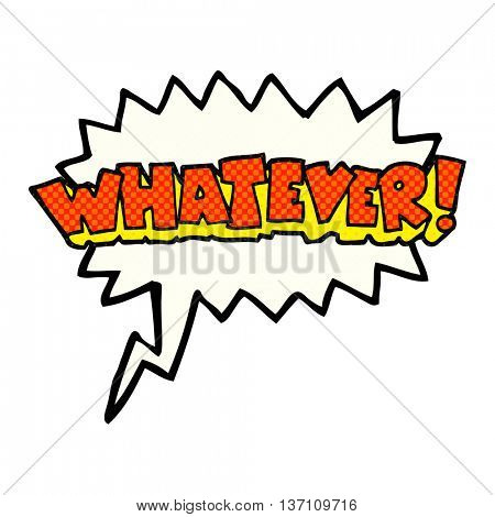 freehand drawn comic book speech bubble cartoon Whatever! shout