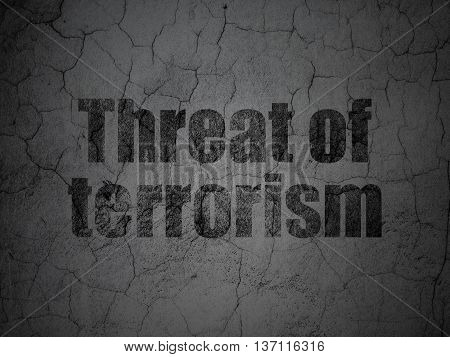 Political concept: Black Threat Of Terrorism on grunge textured concrete wall background