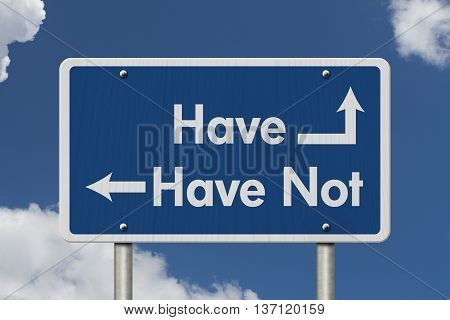 Difference between the Have and Have Not Blue Road Sign with text Have and Have Not with sky background, 3D Illustration
