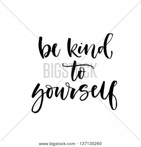 Be kind to yourself phrase. Hand drawn lettering background. Ink illustration. Modern brush calligraphy. Isolated on white background.