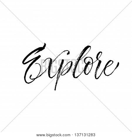 Hand drawn explore card. Modern brush calligraphy. Hand drawn lettering background. Ink illustration. Isolated on white background.